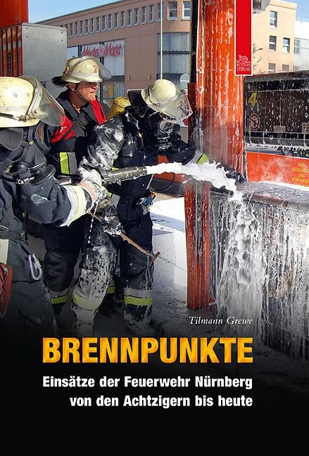 Sutton Verlag Brennpunkte - Einsätze der Feuerwehr Nürnberg -